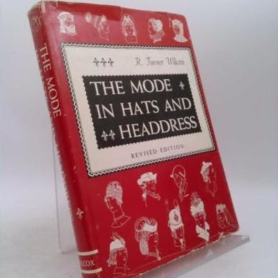 The Mode in Hats and Headress R. Turner Wilcox