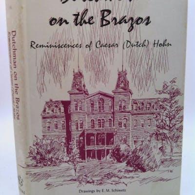 Dutchman on the Brazos: Reminiscences of Caesar (Dutch) Hohn Caesar (Dutch) Hohn