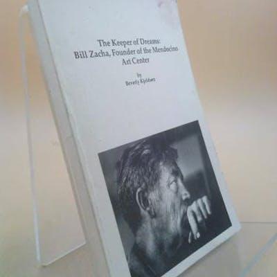 Bill Zacha: Founder of the Mendocino Art Center : the keeper of dreams Kjeldsen
