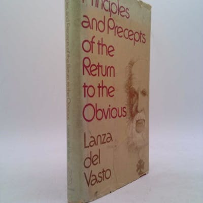 Principles and Precepts of the Return to the Obvious Lanza del Vasto