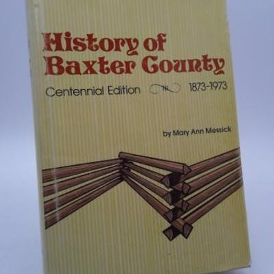 HISTORY OF BAXTER COUNTY Centennial Edition 1873-1973 Messick, Mary Ann