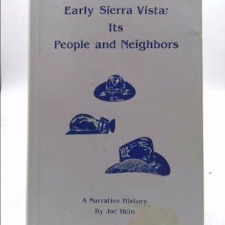 Early Sierra Vista; Its People and Neighbors Jac Hein