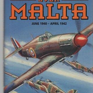 Hurricanes Over Malta June 1940 - April 1942. CULL, BRIAN; GALEA, FREDERICK.