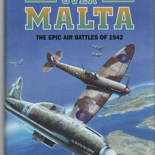 Spitfires Over Malta The Epic Air Battles Of 1942. CULL, BRIAN.
