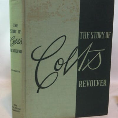 The Story of Colt's Revolver The Biography of Col