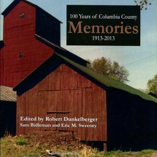 100 Years of Columbia County (PA) Memories: 1913-2013 Robert Dunkelberger