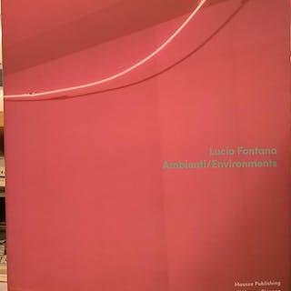Lucio Fontana: Ambienti/Environments Marina Pugliese...