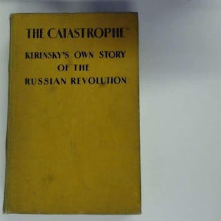 The Catastrophe : Kerensky's Own Story of the Russian Revolution Kerensky