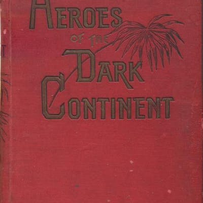 Heroes of the Dark Continent and How Stanley Found Emin Pasha Buel, J.W. Africa