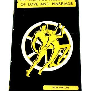 The Esoteric Philosophy of Love and Marriage Dion Fortune Adult & Erotic