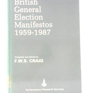 British General Election Manifestos 1959-1987 F. W. S. Craig Politics