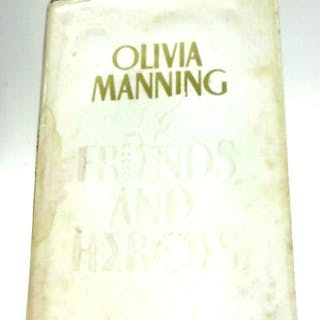 Friends and Heroes Olivia Manning Fiction