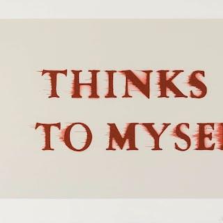 Ed Ruscha (b.1937) Thinks I, to Myself, Ed Ruscha (b.1937), Thinks I, to Myself
