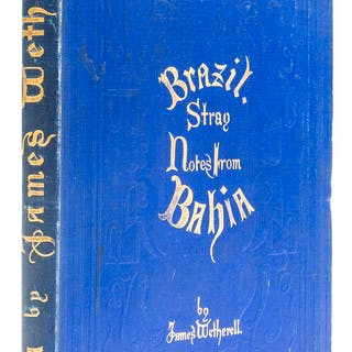 Brazil.- Wetherell (James) Brazil. Stray Notes from Bahia, first edition