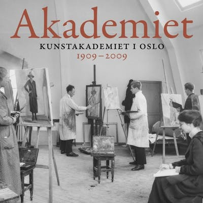 Bok: Akademiet. Kunstakademiet i Oslo 1909-2009